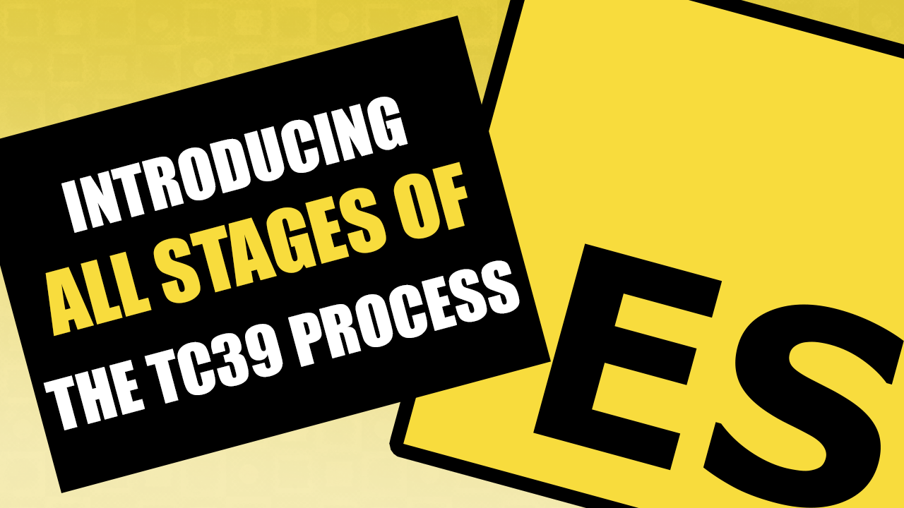 ECMAScript - Introducing All Stages of the TC39 Process